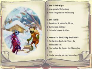 4. Die Fabel trägt: А eine gerade Bedeutung Б eine allegorische Bedeutung  5