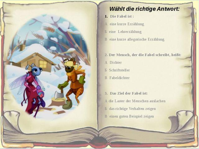 Wählt die richtige Antwort: Die Fabel ist : А eine kurze Erzählung Б eine Leh...