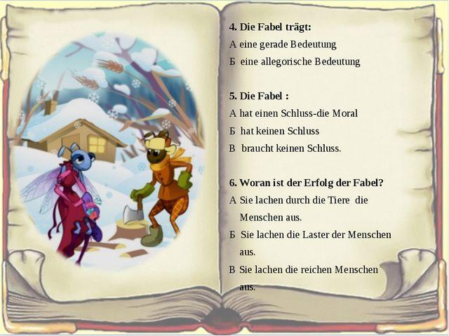 4. Die Fabel trägt: А eine gerade Bedeutung Б eine allegorische Bedeutung  5...