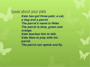 Kate has got three pets: a cat, a dog and a parrot. The parrot's name is Pete
