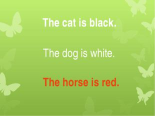 The cat is black. The dog is white. The horse is red.