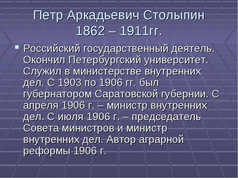 Петр Аркадьевич Столыпин 1862 – 1911гг. Российский государственный деятель. О...