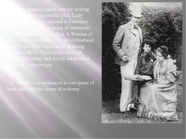 Wilde's greatest talent was for writing plays. His first successful play, La...