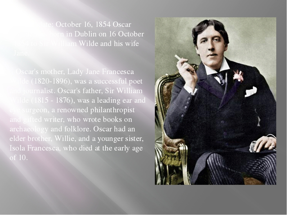 Birth date: October 16, 1854 Oscar Wilde was born in Dublin on 16 October 18...