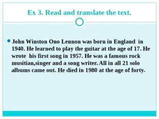 Ex 3. Read and translate the text. John Winston Ono Lennon was born in Englan