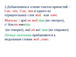 2.Добавлением к основе глагола причастий –ған, -ген, -қан, -кен и одного из о