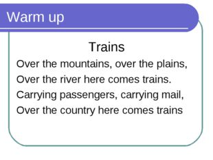 Warm up Trains Over the mountains, over the plains, Over the river here comes