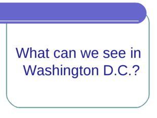 What can we see in Washington D.C.?