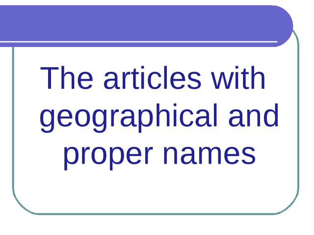 The articles with geographical and proper names