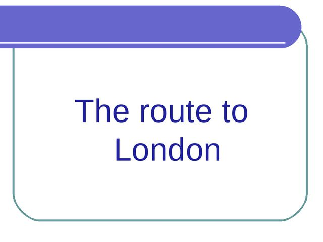 The route to London