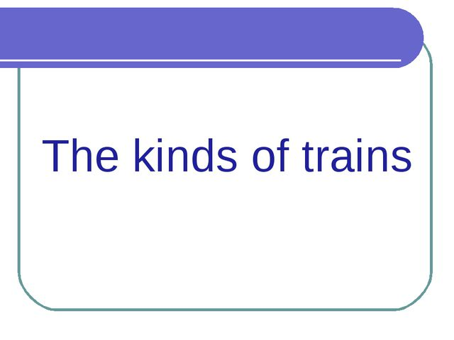 The kinds of trains