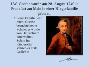J.W. Goethe wurde am 28. August 1749 in Frankfurt am Main in einer Bὔrgerfami