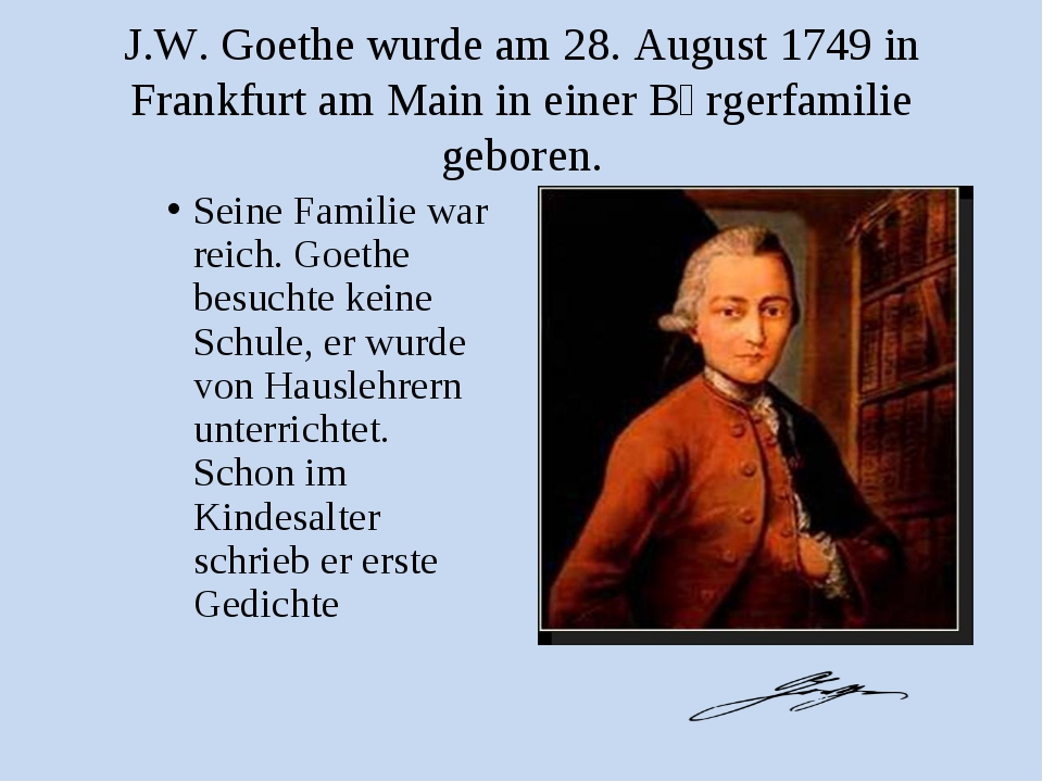 J.W. Goethe wurde am 28. August 1749 in Frankfurt am Main in einer Bὔrgerfami...