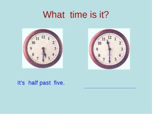 What time is it? It's half past five.