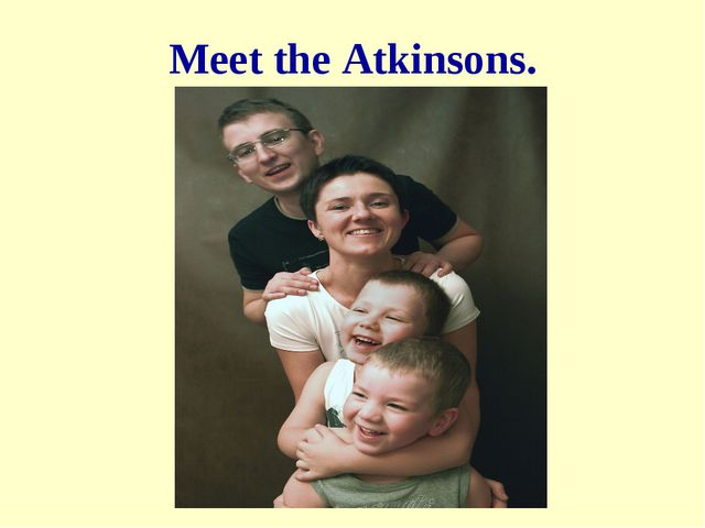 Meet the Atkinsons.