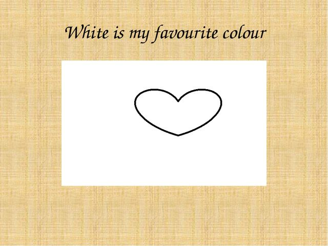 White is my favourite colour