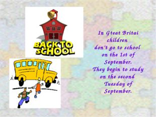 In Gteat Britai children don't go to school on the 1st of September. They beg