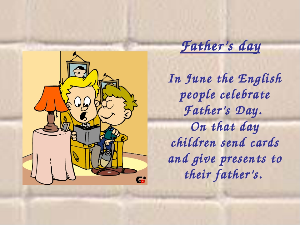 Father's day In June the English people celebrate Father's Day. On that day...