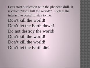 "Let's start our lesson with the phonetic drill. It is called ""don't kill the"
