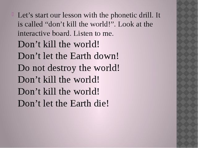"Let's start our lesson with the phonetic drill. It is called ""don't kill the..."
