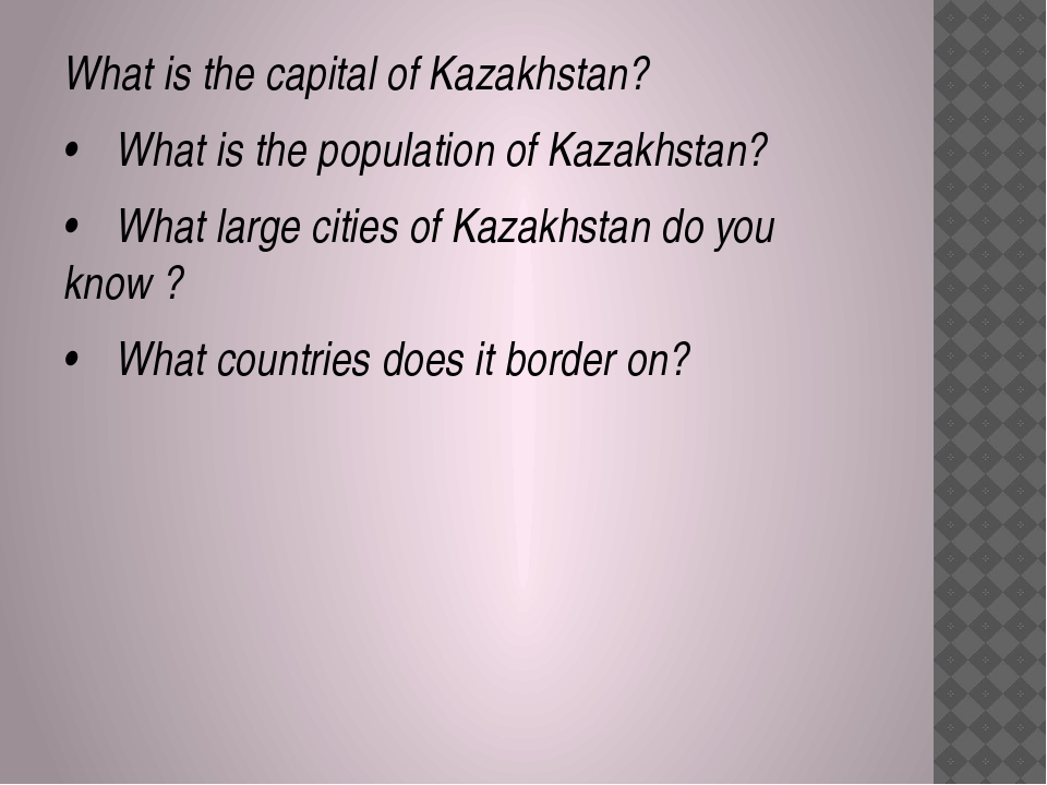 What is the capital of Kazakhstan? •	What is the population of Kazakhstan? •...