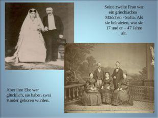 Seine zweite Frau war ein griechisches Mädchen - Sofia. Als sie heirateten, w