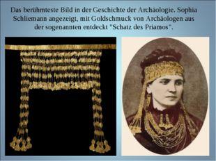 Das berühmteste Bild in der Geschichte der Archäologie. Sophia Schliemann ang