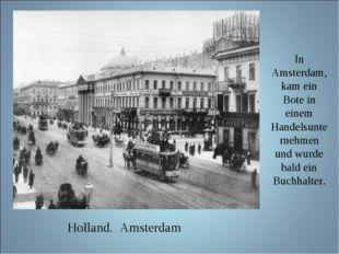 In Amsterdam, kam ein Bote in einem Handelsunternehmen und wurde bald ein Buc