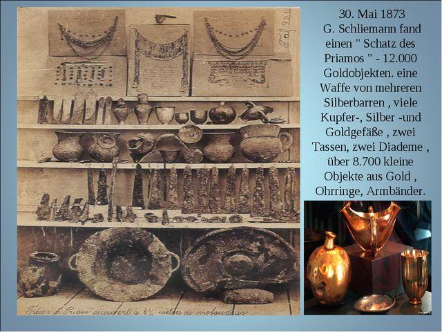 """30. Mai 1873 G. Schliemann fand einen """" Schatz des Priamos """" - 12.000 Goldob..."""