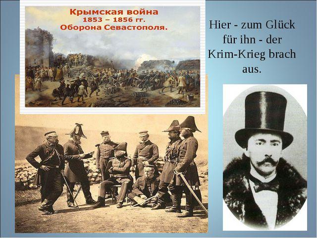 Hier - zum Glück für ihn - der Krim-Krieg brach aus.