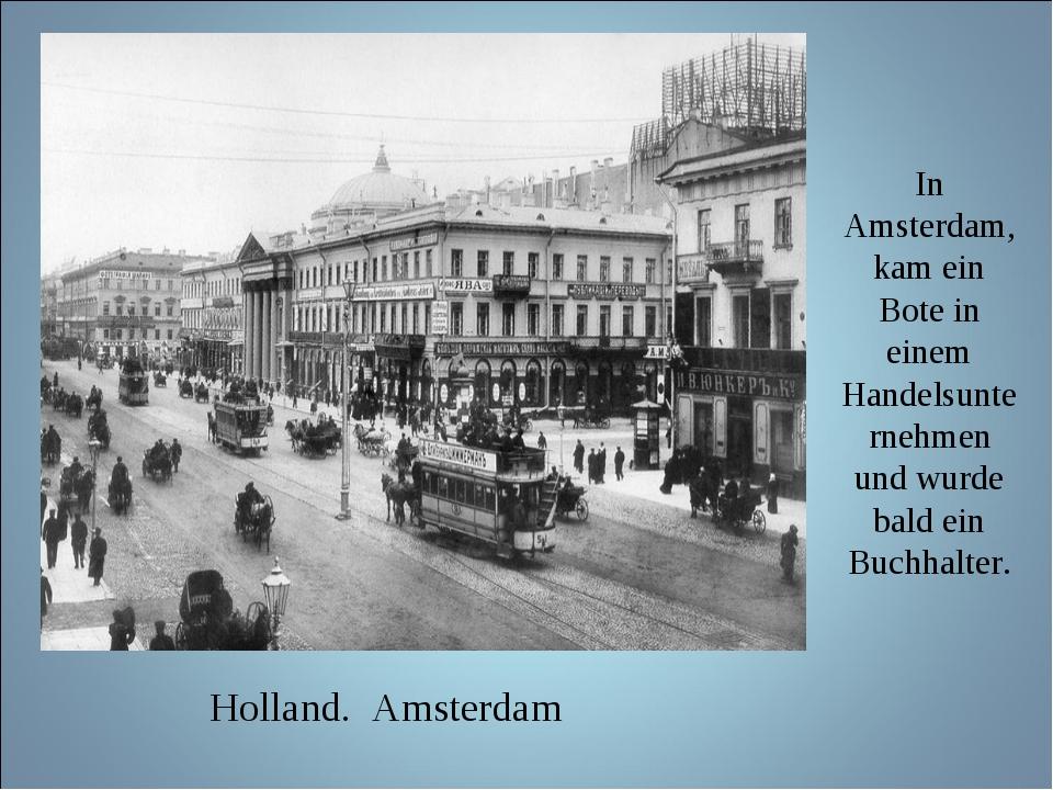 In Amsterdam, kam ein Bote in einem Handelsunternehmen und wurde bald ein Buc...