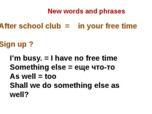 After school club = in your free time Sign up ? New words and phrases I'm bus