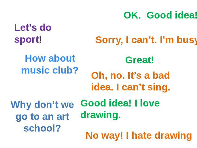 Let's do sport! How about music club? Why don't we go to an art school? OK. G...