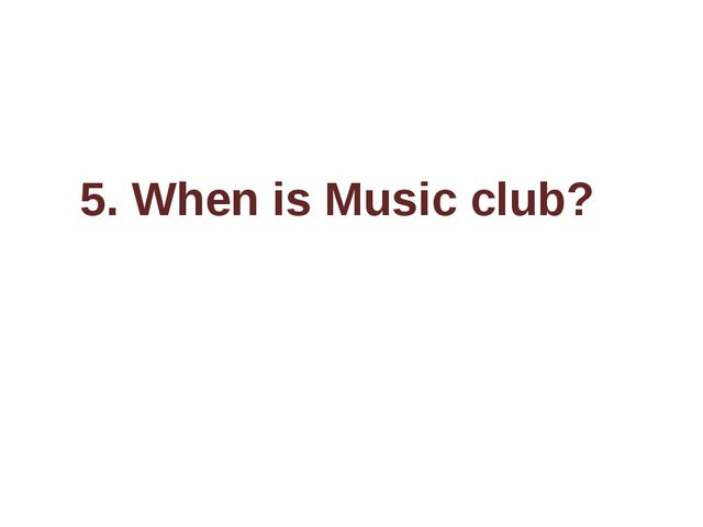 5. When is Music club?