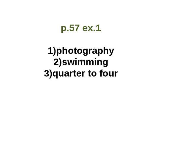 p.57 ex.1 photography swimming quarter to four