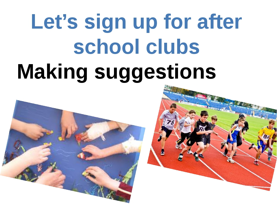 Let's sign up for after school clubs Making suggestions