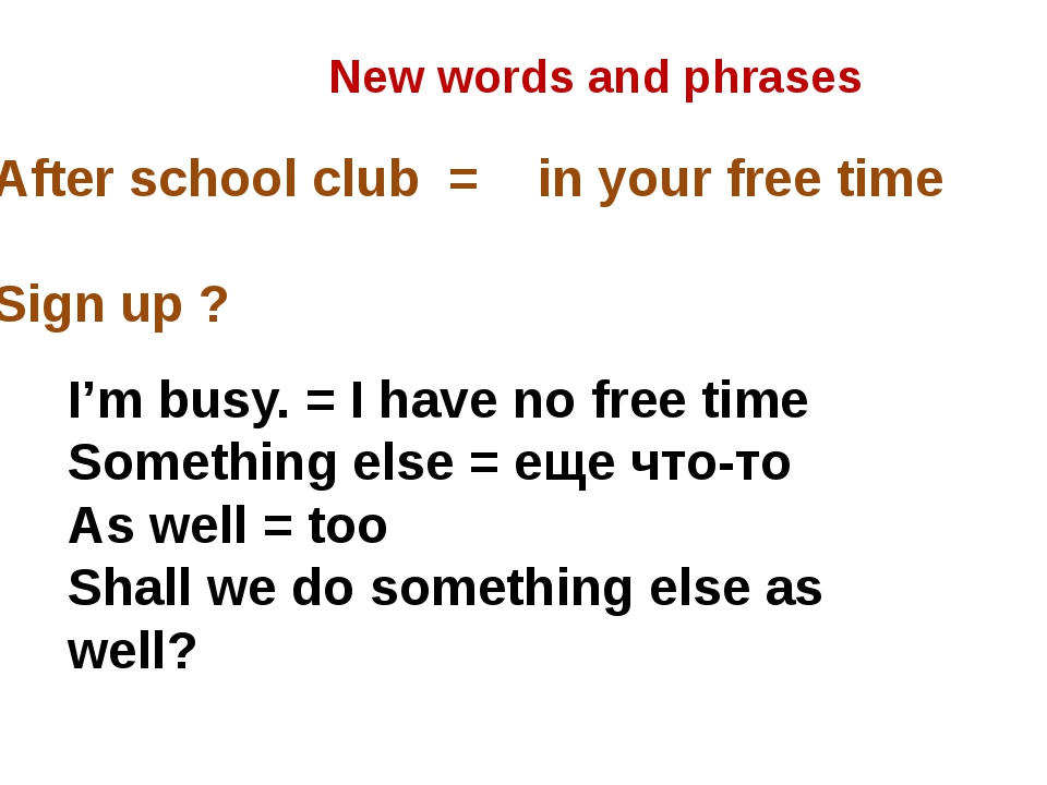 After school club = in your free time Sign up ? New words and phrases I'm bus...