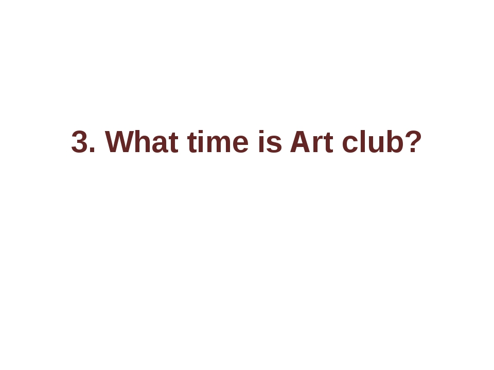3. What time is Art club?