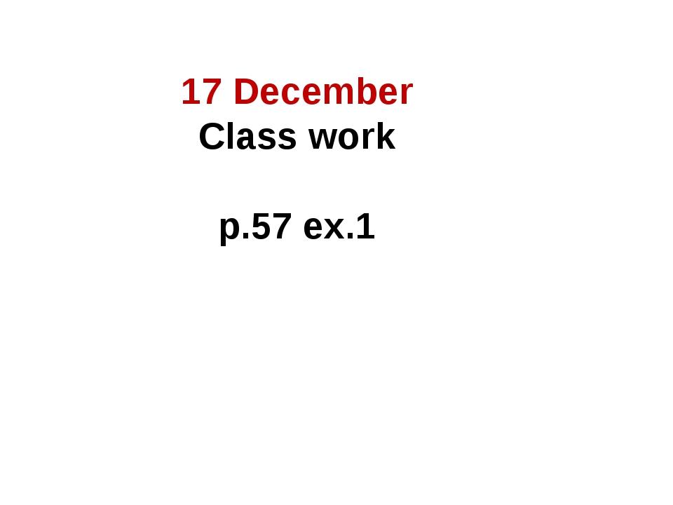 17 December Class work p.57 ex.1