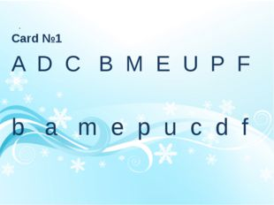 Card №1 A  D  C   B  M  E  U  P  F  b   a   m  e  p  u  c  d  f