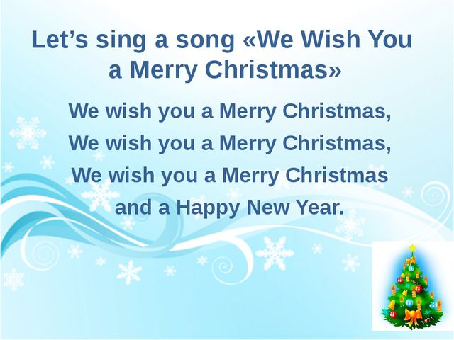 Let's sing a song «We Wish You  a Merry Christmas»  We wish you a Merry Chr...