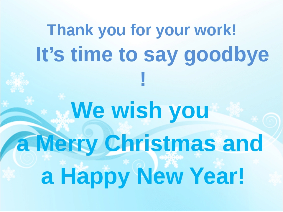 Thank you for your work!       It's time to say goodbye ! We wish you  a M...