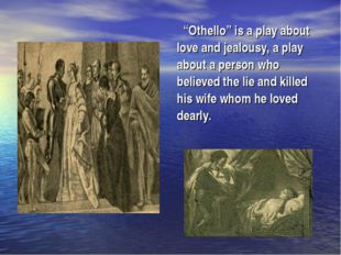 """Othello"" is a play about love and jealousy, a play about a person who believ"