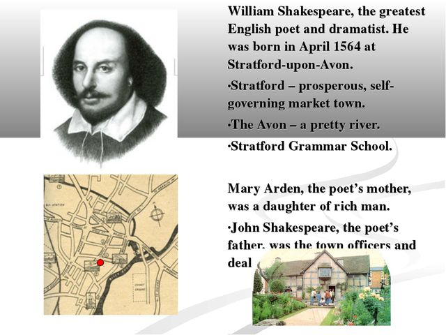 William Shakespeare, the greatest English poet and dramatist. He was born in...