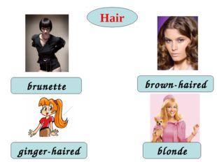 Hair ginger-haired brown-haired brunette blonde