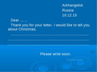Arkhangelsk Russia 18.12.15 Dear …. , Thank you for your letter. I would lik