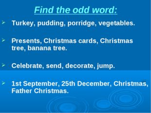 Find the odd word: Turkey, pudding, porridge, vegetables. Presents, Christmas