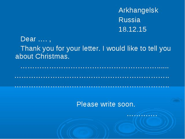 Arkhangelsk Russia 18.12.15 Dear …. , Thank you for your letter. I would lik...