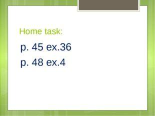 Home task: p. 45 ex.36 p. 48 ex.4
