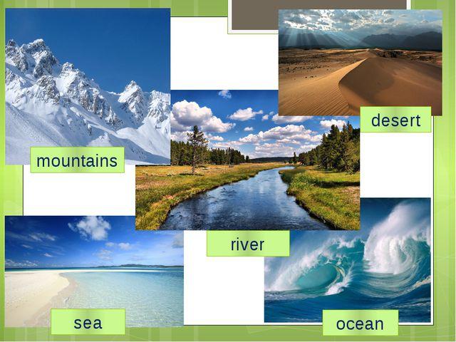 mountains river desert sea ocean